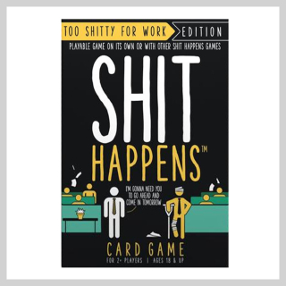 Shit Happens - Too shitty for work
